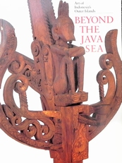 Beyond the Java Sea. Art of Indonesia's Outer Islands.