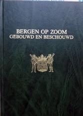 Bergen op Zoom, gebouwd en beschouwd.