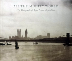 All the mighty world.Photographs of Roger Fenton 1852-1860