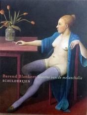 Barend Blankert, meester van de melancholie.(Schilderijen).