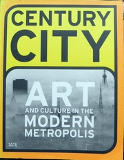 Century City : Art and Culture in the Modern Metropolis.