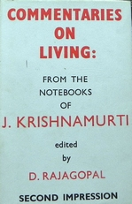 Commentaries on living:from the notebook of J.Krishnamurti.
