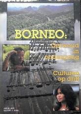 Borneo. Oerwoud in ondergang. Culturen op drift.