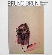 Bruno Bruni: das Druckgraphische Werk. The Printed Graphics.