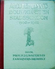 Amsterdams bouwkunsten en stadsschoon 1306-1942.